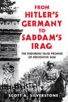 From Hitler's Germany to Saddam's Iraq: The Enduring False Promise of Preventive War by Scott Silverstone