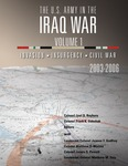 The U.S. Army in the Iraq War – Volume 1: Invasion – Insurgency – Civil War, 2003-2006 by Jeanne Godfroy, Matthew Zais, Joel D. Rayburn, Frank Sobchack, James Powell, and Matthew Morton
