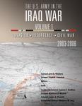The U.S. Army in the Iraq War – Volume 1: Invasion – Insurgency – Civil War, 2003-2006